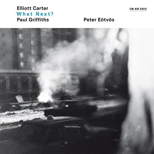 Elliott Carter: What Next? from ECM RECORDS