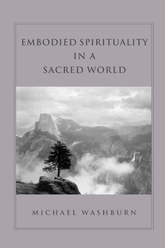 Embodied Spirituality in a Sacred World (Suny Series in Transpersonal and Humanistic Psychology) from State University of New York Press