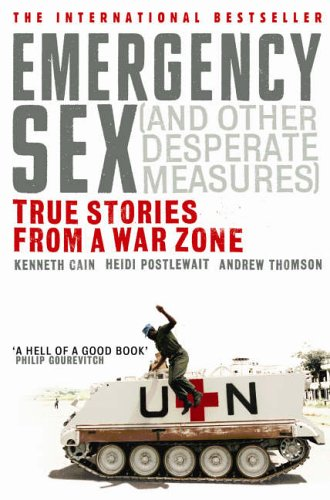 Emergency Sex (And Other Desperate Measures): True Stories from a War Zone from Ebury Press