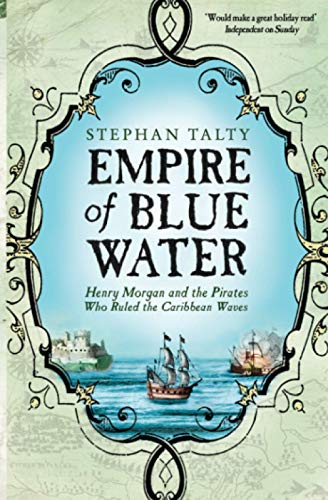 Empire of Blue Water: Henry Morgan and the Pirates Who Ruled the Caribbean Waves: Henry Morgan and the Pirates who Rules the Caribbean Waves from Simon & Schuster UK