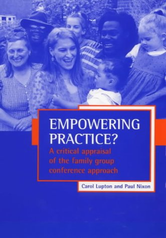 Empowering practice?: A critical appraisal of the family group conference approach from Policy Press