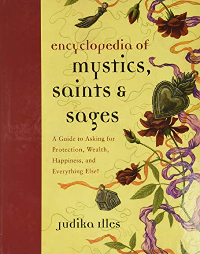 Encyclopedia of Mystics, Saints & Sages: A Guide to Asking for Protection, Wealth, Happiness, and Everything Else! from HarperOne