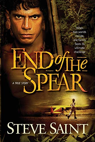 End of the Spear: A True Story from Tyndale House Publishers