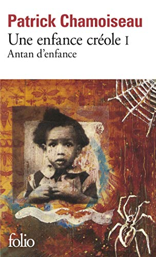 Une enfance creole 1/Antan d'enfance (Collection Folio) from Gallimard
