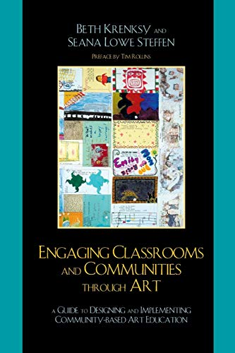 Engaging Classrooms and Communities through Art: The Guide to Designing and Implementing Community-Based Art Education from AltaMira Press
