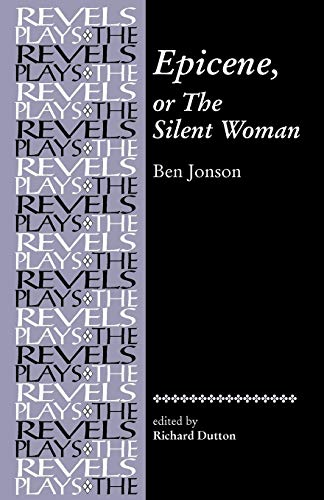Epicene, or the Silent Woman: By Ben Jonson (The Revels Plays) from Manchester University Press