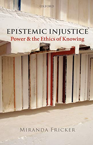 Epistemic Injustice: Power and the Ethics of Knowing from Oxford University Press, USA
