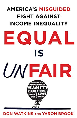 Equal is Unfair: America's Misguided Fight Against Income Inequality from St. Martin's Press
