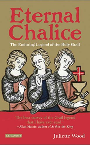 Eternal Chalice: The Enduring Legend of the Holy Grail from I. B. Tauris & Company