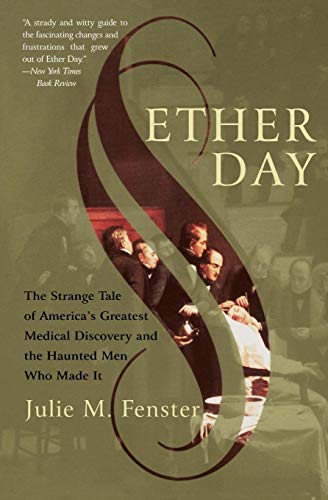 Ether Day: The Strange Tale of America's Greatest Medical Discovery and the Haunted Men Who Made It from Harper Perennial