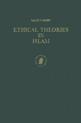 Ethical Theories in Islam (Islamic Philosophy, Theology & Science: Texts & Studies) from BRILL