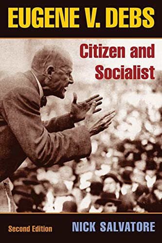 Eugene V. Debs: Citizen and Socialist (Working Class in American History) (Working Class in American History (Paperback)) from University of Illinois Press