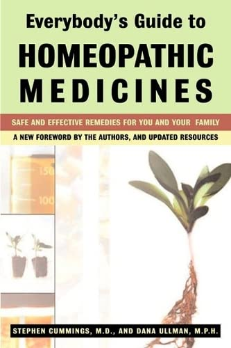 Everybodys Guide To Homeopathic Medicines : Safe and Effective Remedies for You and Your Family from Jeremy P Tarcher