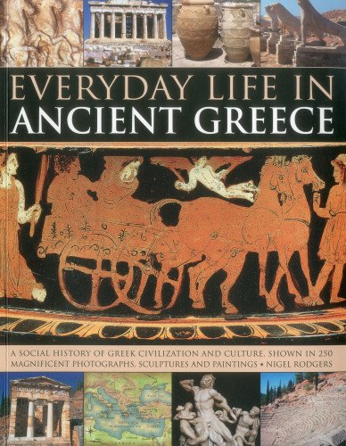 Everyday Life in Ancient Greece: A Social History of Greek Civilization and Culture, Shown in 250 Magnificent Photographs, Sculptures and Paintings from Southwater Publishing