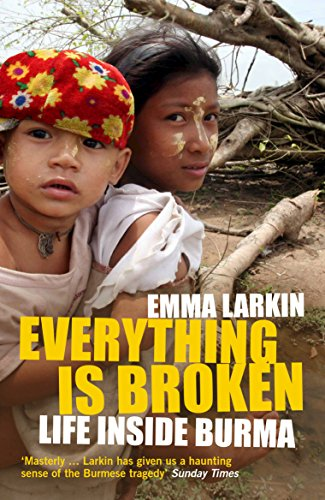 Everything Is Broken: Life Inside Burma from Granta Books