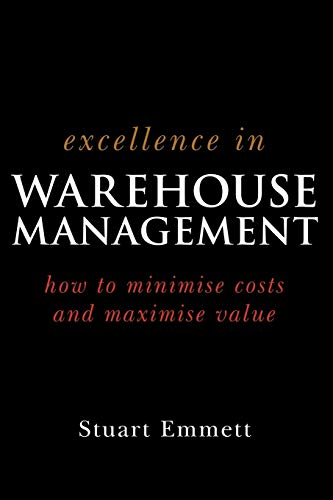 Excellence in Warehouse Management: How to Minimize Costs and Maximise Value from John Wiley & Sons