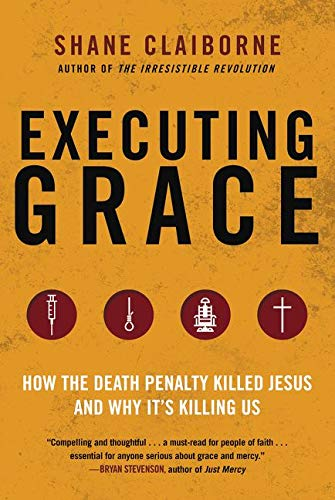 Executing Grace: Why It Is Time to Put the Death Penalty to Death: How the Death Penalty Killed Jesus and Why It's KillingUs from HarperOne