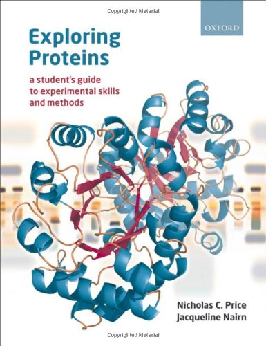 Exploring Proteins: A student's guide to experimental skills and methods from Oxford University Press, USA