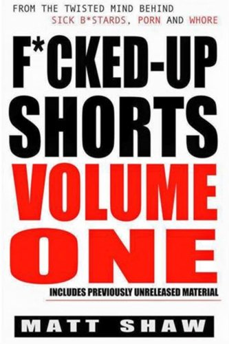 F*cked-Up Shorts: VOLUME ONE: 1 from CreateSpace Independent Publishing Platform