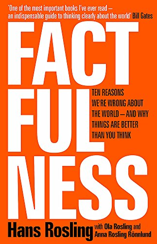 Factfulness: Ten Reasons We're Wrong About the World – and Why Things Are Better Than You Think from Sceptre