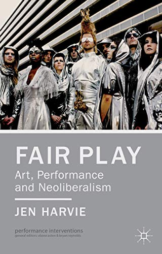 Fair Play - Art, Performance and Neoliberalism (Performance Interventions) from Palgrave Macmillan
