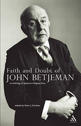 Faith and Doubt of John Betjeman: An Anthology of his Religious Verse: An Anthology of Betjeman's Religious Verse from Continuum