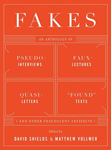 "Fakes: An Anthology of Pseudo-interviews, Faux-lectures, Quasi-letters, ""Found"" Texts (and Other Fraudulent Artifacts): An Anthology of ... ""found"" Texts, and Other Fraudulent Artifacts from W. W. Norton & Company"