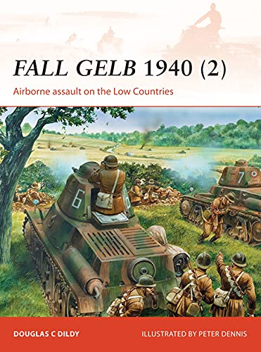 Fall Gelb 1940 (2): Airborne assault on the Low Countries: 265 (Campaign) from Osprey Publishing