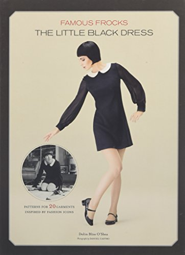 Famous Frocks: The Little Black Dress: Patterns for 20 Garments Inspired by Fashion Icons from Chronicle Books