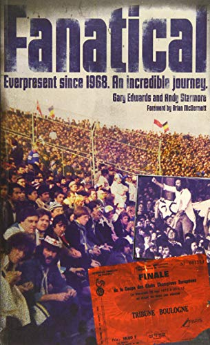 Fanatical!: Ever Present Since 1968: An Incredible Journey from Pitch Publishing Ltd