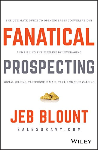 Fanatical Prospecting: The Ultimate Guide to Opening Sales Conversations and Filling the Pipeline by Leveraging Social Selling, Telephone, Email, Text, and Cold Calling from John Wiley & Sons