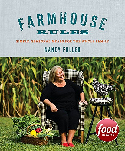 Farmhouse Rules: Simple, Seasonal Meals for the Whole Family from Grand Central Publishing