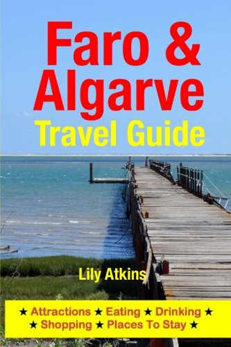 Faro & The Algarve Travel Guide: Attractions, Eating, Drinking, Shopping & Places To Stay from Createspace Independent Publishing Platform