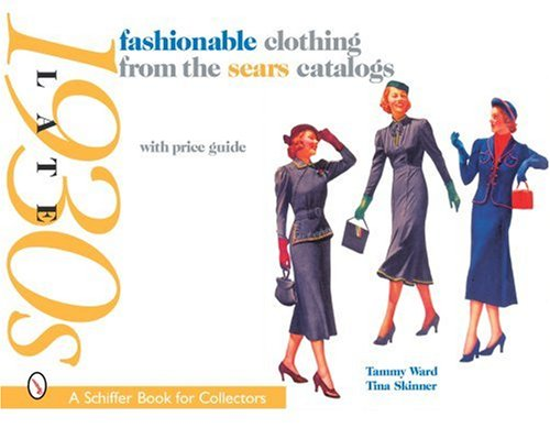 Fashionable Clothing from the Sears Catalogs: Late 1930's (Schiffer Book for Collectors) from Schiffer Publishing