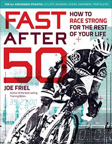 Fast After 50: How to Race Strong for the Rest of Your Life from VeloPress