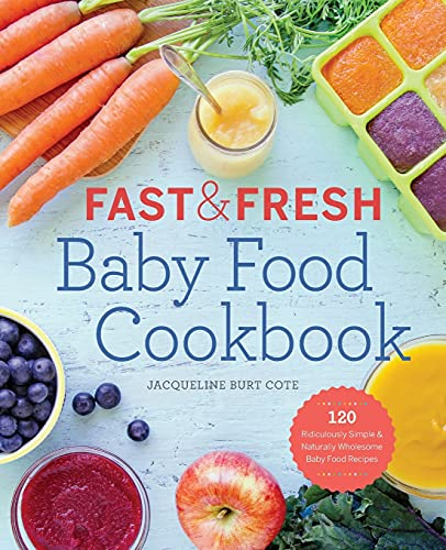 Fast & Fresh Baby Food Cookbook: 120 Ridiculously Simple and Naturally Wholesome Baby Food Recipes from Callisto Media Inc.