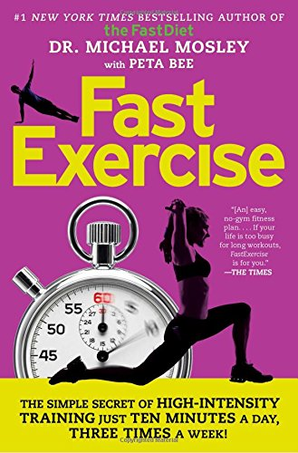 Fastexercise: The Simple Secret of High-Intensity Training from Atria Books
