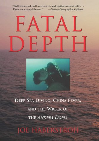"Fatal Depth: Deep Sea Diving, China Fever and the Wreck of the ""Andrea Doria"": Deep Sea Diving, China Fever and the Wreck of the ""Andrea Doria"" from The Lyons Press"