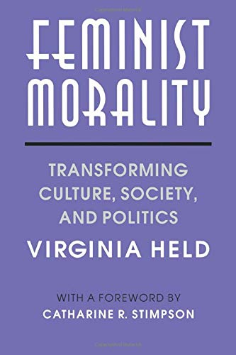 Feminist Morality: Transforming Culture, Society, and Politics (Women in Culture and Society) from Held