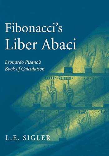 Fibonacci's Liber Abaci: A Translation into Modern English of Leonardo Pisano's Book of Calculation (Sources and Studies in the History of Mathematics and Physical Sciences) from Springer New York