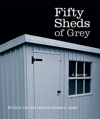 Fifty Sheds of Grey: Erotica for the not-too-modern male from Boxtree