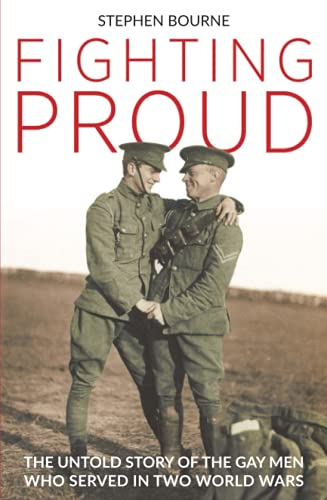 Fighting Proud: The Untold Story of the Gay Men Who Served in Two World Wars from I.B.Tauris