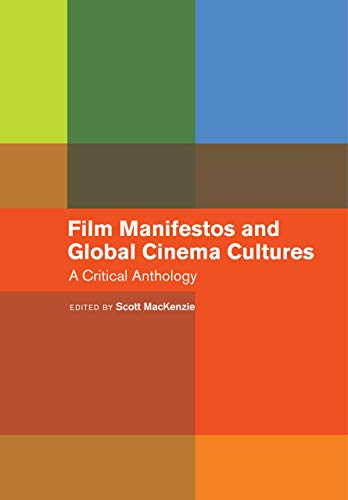 Film Manifestos and Global Cinema Cultures: A Critical Anthology from University of California Press