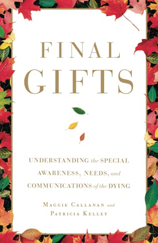 Final Gifts: Understanding the Special Awareness, Needs, and Communications of the Dying from Simon & Schuster
