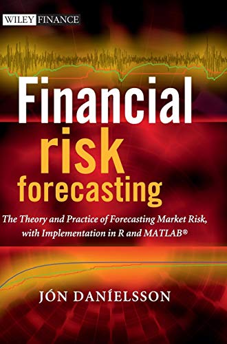 Financial Risk Forecasting: The Theory and Practice of Forecasting Market Risk with Implementation in R and Matlab (The Wiley Finance Series) from Wiley