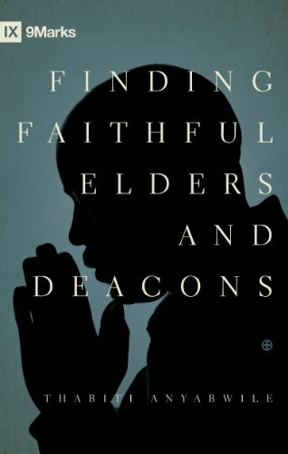 Finding Faithful Elders and Deacons (9marks) from Crossway Books