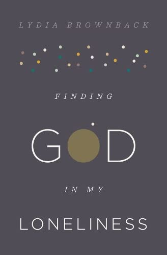 Finding God in My Loneliness from Crossway Books