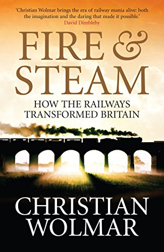 Fire and Steam: A New History of the Railways in Britain from Atlantic Books