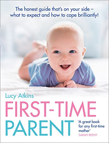 First-Time Parent: The honest guide to coping brilliantly and staying sane in your baby's first year from Collins