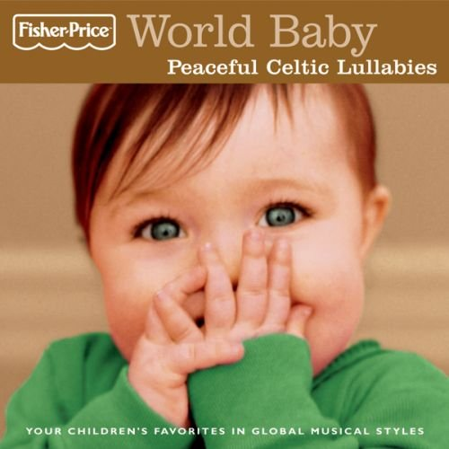 Fisher-Price World Baby: Peaceful Celtic Lullabies from Fisher-Price